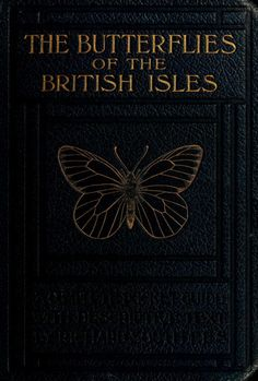 heaveninawildflower:  Cover of 'The Butterflies of the British Isles' by Richard South(1906). Published by F. Warne. archive.org