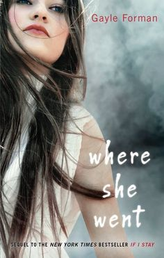 Where She Went... The sequel to If I Stay, another wonderful story!