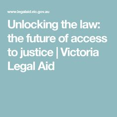 Unlocking the law: the future of access to justice | Victoria Legal Aid