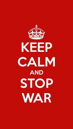 Keep calm and stop war