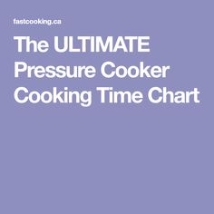 The ULTIMATE Pressure Cooker Cooking Time Chart