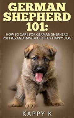 German Shepherd 101: How to Care for German Shepherd Puppies and Have a Healthy Happy Dog (German Shepherd Puppies, German Shepherd), http://www.amazon.com/dp/B00TONSQFK/ref=cm_sw_r_pi_awdm_73D7vb1VJM82E