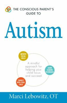 The Conscious Parent's Guide to Autism by Marci Lebowitz, OT
