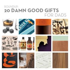 Roundup 20 Damn Good Gifts for Dads or the Man in your life. Let's face it, they're awesome... and they deserve a damn good gift!  From first-time dads to seasoned pros, we've rounded up 20 gift ideas to help you celebrate the man in your life good and proper.