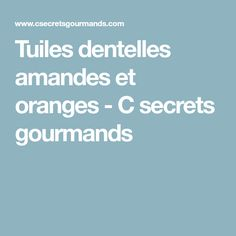 Tuiles dentelles amandes et oranges - C secrets gourmands