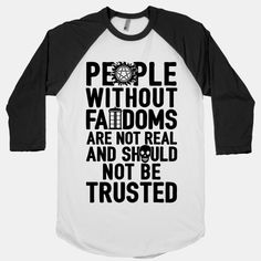 People Without Fandoms Are Not Real... | T-Shirts, Tank Tops, Sweatshirts and Hoodies | HUMAN