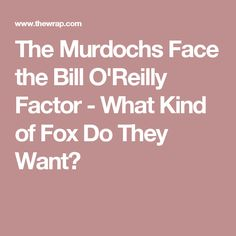 The Murdochs Face the Bill O'Reilly Factor - What Kind of Fox Do They Want?