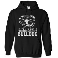 If You Want A Friend For Life Get A Bulldog