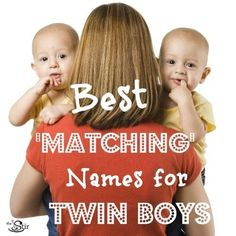 "The BEST ""matching"" names for twin boys!"