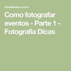 Como fotografar eventos - Parte 1 - Fotografia Dicas