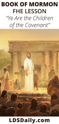 Book of Mormon FHE Lesson - Ye Are the Children of the Covenant   LDS Daily History Activities, Family Activities, Fhe Lessons, Book Of Mormon, In Ancient Times, The Covenant, Read Aloud, You Are The Father, Word Of God