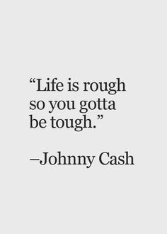 Tough Life Quote Idea very tough johnny cash quotes words quotes quotations Tough Life Quote. Here is Tough Life Quote Idea for you. Tough Life Quote life quotes sayings wise tough collection of inspiring. Deep Quotes About Love, Life Quotes Love, Great Quotes, Quotes To Live By, Nice Guys Quotes, Hold Me Quotes, Tough Love Quotes, Enjoying Life Quotes, Life Sayings