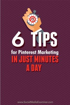 6 Tips for Pinterest Marketing in Just Minutes a Day