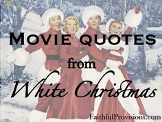 Best White Christmas Movie Quotes Click thru on photo for list. Lyrics and Music at http://www.learnyourchristmascarols.com/2009/11/white-christmas.html