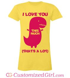 I Love You A LOT tee from Customized Girl