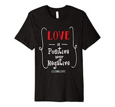 Love Is Positive Never Negative Premium T-Shirt LELEBOLLENTE