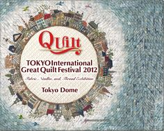 The Tokyo Int'l Quilt Festival - before anywhere else.....