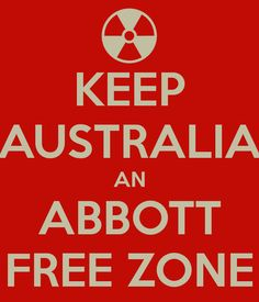 KEEP AUSTRALIA AN ABBOTT FREE ZONE