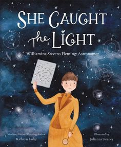 From Newbery Honor–winning author Kathryn Lasky comes a nonfiction picture book about the stars! Lasky tells the inspiring true story of astronomer Williamina Fleming, who helped lay the foundations for modern astronomy and overcame impossible odds as an immigrant and a woman. For stargazers and trailblazers everywhere!
