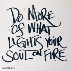 """Quote Inspiration: """"Do more of what lights your soul on fire"""" #onkendrawstype"""