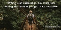 """Another quote for Writing Quote Wednesday! Loved this one! """"Writing is an exploration. You start from nothing and learn as you go."""" - E.L. Doctorow"""