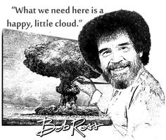 Bob Ross Quote T Shirt What we need here is a happy little cloud FREE US SHIPPING. $19.95, via Etsy.
