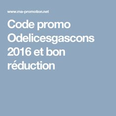 Code promo Odelicesgascons  2016 et bon réduction