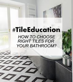 Tile Education: How To Choose Right Tiles For Your Bathroom? Choose The  Right Tiles Is The First Design Step For Your Bathroom Remodeling Project.