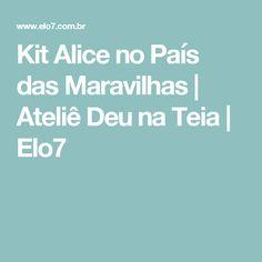Kit Alice no País das Maravilhas   Ateliê Deu na Teia   Elo7