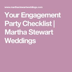 Your Engagement Party Checklist | Martha Stewart Weddings                                                                                                                                                                                 More