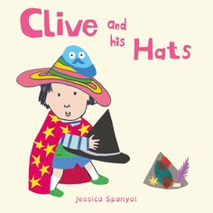 NEW board book series by Jessica Spanyol. Meet Clive - and his imagination! He has a fab collection hats, and loves to play and share them with his friends. A gentle, affectionate book, celebrating diversity and challenging gender stereotypes.