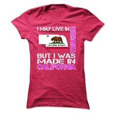 I May Live in Nebraska But I Was Made in California - T-Shirt, Hoodie, Sweatshirt