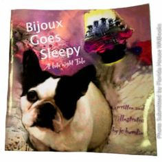 Bijoux Goes Sleepy: A late night tale. by J.C. Burdine    Bijoux can't sleep! This charming tale of a delightful little French Bulldog is the first in the series of The Bijoux Books for Children. Little ones of all ages will identify with Bijoux's 'stubbornness' to stay awake--and parents will find that this funny and tender tale is a beautiful way to help children settle down for the night. With beautiful illustrations that tug at your heart, Bijoux Goes Sleepy is also the ideal gift