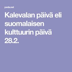 Kalevalan päivä eli suomalaisen kulttuurin päivä 28.2.