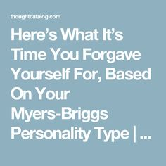 Here's What It's Time You Forgave Yourself For, Based On Your Myers-Briggs Personality Type | Thought Catalog