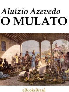 """""""O MULATO"""" - Aluízio Azevedo"""