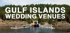 An illustrated guide to wedding venues on the Gulf Islands, British Columbia, including Pender Island, Galiano Island, Salt Spring Island, e...