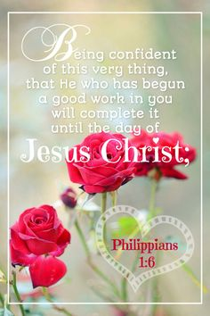 """❤️""""Being confident of this very thing, that he which hath begun a good work in you will perform it until the day of Jesus Christ:"""" Philippians 1:6 KJV ❤️."""