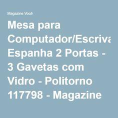 Mesa para Computador/Escrivaninha Espanha 2 Portas - 3 Gavetas com Vidro - Politorno 117798 - Magazine Gatapreta