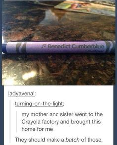 Benedict Cumberblue, they should make a fangirl pack of crayons!