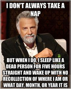 hahaha made my first meme today! bc i ALWAYS sleep like a dead person when i nap