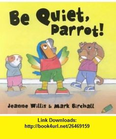 Be Quiet, Parrot! (Be Nice at School) (9781575054926) Jeanne Willis, Mark Birchall , ISBN-10: 1575054922  , ISBN-13: 978-1575054926 ,  , tutorials , pdf , ebook , torrent , downloads , rapidshare , filesonic , hotfile , megaupload , fileserve