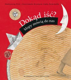 """""""Dokąd iść? Mapy mówią do nas"""" was illustrated by the Polish Krystyna Lipko-Sztarbałło and published in South Korea, based on a story by Heekyoung Kim. The poetic text and subtle illustrations are an equally easy fit for the other side of the world as the Polish edition takes its readers on a fascinating trip around the world."""