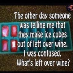 Is that left over WHINE because the wine is gone?