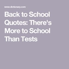 Back to School Quotes: There's More to School Than Tests