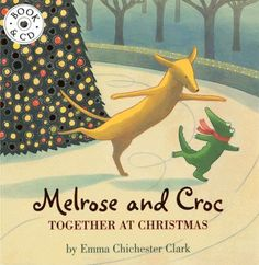Melrose and Croc Together At Christmas by Emma Chichester Clark