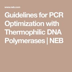 Guidelines for PCR Optimization with Thermophilic DNA Polymerases | NEB