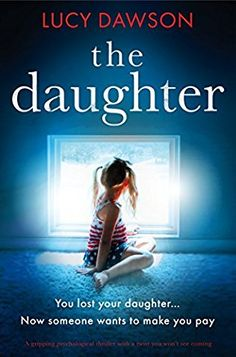 "The Daughter by Lucy Dawson Genre: Psychological Thriller Source: NetGalley Rating: 3'5/5 Amazon ""Ben would think I'd go..."