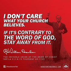 I don't care what your church believes. If it's contrary to the Word of God, stay away from it. Image Quote from: THE INVISIBLE UNION  OF THE BRIDE OF CHRIST - SHP LA V-2 N-15 THURSDAY 65-1125 - Rev. William Marrion Branham