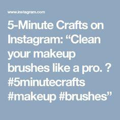 """5-Minute Crafts on Instagram: """"Clean your makeup brushes like a pro. 😉 #5minutecrafts #makeup #brushes"""""""